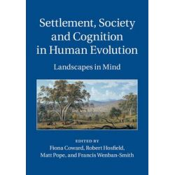 Settlement, Society and Cognition in Human Evolution, Landscapes in Mind by Fiona Coward, 9781107026889.