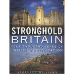Stronghold Britain, Four Thousand Years of British Fortification by Geoffrey Williams, 9780750935197.