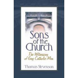 Sons of the Church, The Witnessing of Gay Catholic Men by Thomas B. Stevenson, 9781560235811.