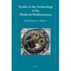 Studies in the Archaeology of the Medieval Mediterranean, Medieval Mediterranean by James G. Schryver, 9789004181755.