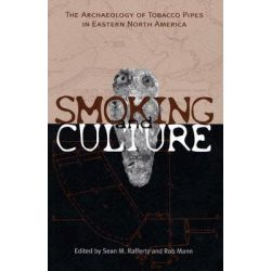 Smoking and Culture, The Archaeology of Tobacco Pipes in Eastern North America by Sean M Rafferty, 9781572333505.