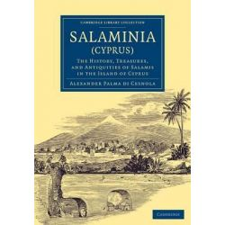 Salaminia (Cyprus), The History, Treasures, and Antiquities of Salamis in the Island of Cyprus by Alessandro Palma di Cesnola, 9781108078627.