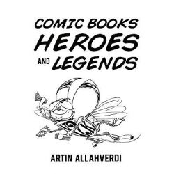Comic Books Heroes and Legends by Artin Allahverdi, 9781449090364.