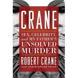 Crane, Sex, Celebrity, and My Father's Unsolved Murder by Robert Crane, 9780813160740.