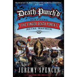 Death Punch'd, Surviving Five Finger Death Punch's Metal Mayhem by Jeremy Spencer, 9780062308115.