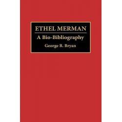 Ethel Merman, A Bio-bibliography by George B. Bryan, 9780313279751.