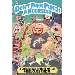 Don't Ever Punch a Rockstar, A Collection of Hate Mail and Other Crazy Rumors by Danny Marianino, 9781479295487.