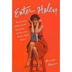 Enter Helen, The Invention of Helen Gurley Brown and the Rise of the Modern Single Woman by Brooke Hauser, 9780062342669.
