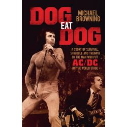 Dog Eat Dog, A Story of Survival, Struggle and Triumph by the Man Who Put Ac/Dc on the World Stage by Michael Browning, 9781760291204.