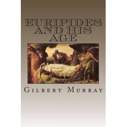 Euripides and His Age by MR Gilbert Murray, 9781511439961.
