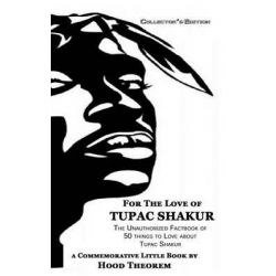 For the Love of Tupac Shakur, The Unauthorized Factbook of 50 Things to Love about Tupac Shakur by Hood Theorem, 9781517589936.
