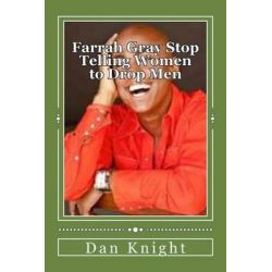 Farrah Gray Stop Telling Women to Drop Men, Commercialism Makes You Believe Running Is the Answer by Grow Dan Edward Knight Sr, 9781500460969.