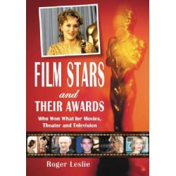 Film Stars and Their Awards: Who Won What for Movies, Theater and Television, Who Won What for Movies, Theater and Television by Roger Leslie, 9780786440177.