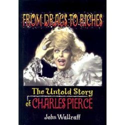 From Drags to Riches, The Untold Story of Charles Pierce by John DeCecco, 9781560233862.