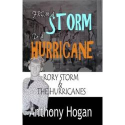 From a Storm to a Hurricane, Rory Storm & the Hurricanes by Anthony Hogan, 9781445656328.