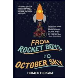 From Rocket Boys to October Sky, How the Classic Memoir Rocket Boys Was Written and the Hit Movie October Sky Was Made by Homer Hickam, 9781492746591.