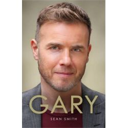 Gary, The Definitive Biography of Gary Barlow by Sean Smith, 9781471102219.