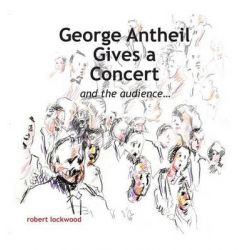 George Antheil Gives a Concert by Robert Lockwood, 9781939739551.