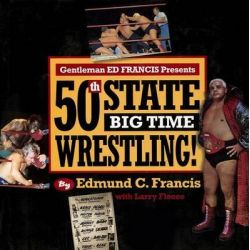 Gentleman Ed Francis Presents 50th State Big Time Wrestling! by Edmund C Francis, Sr., 9781935690245.