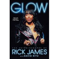 Glow, The Autobiography of Rick James by Rick James, 9781476764153.