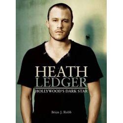 Heath Ledger, Hollywood's Dark Star by Brian J. Robb, 9780859654418.