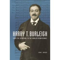 Harry T. Burleigh, From the Spiritual to the Harlem Renaissance by Jean E. Snyder, 9780252039942.