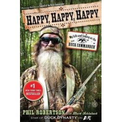 Happy, Happy, Happy, My Life and Legacy as the Duck Commander by Phil Robertson, 9781476726106.