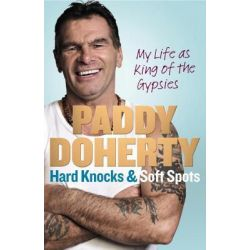 Hard Knocks & Soft Spots, My Life as King of the Gypsies by Paddy Doherty, 9780091948443.