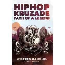 Hip Hop Kruzade the Path of a Legend by Wilfred Kanu Jr, 9781926876504.