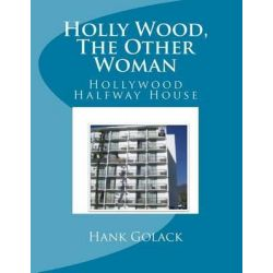 Holly Wood, the Other Woman, Hollywood Halfway House by Hank Golack, 9781500342487.