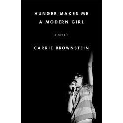 Hunger Makes Me a Modern Girl, A Memoir by Carrie Brownstein, 9780349007922.