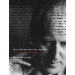 Howard Barker Interviews 1980-2010, Conversations in Catastrophe by Mark Brown, 9781841503981.
