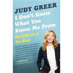 I Don't Know What You Know Me from, My Life as a Co-Star by Judy Greer, 9780345806734.