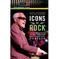 Icons of Rock [Two Volumes] Icons of Rock [Two Volumes] : An Encyclopedia of the Legends Who Changed Music Forever an En