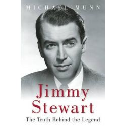 Jimmy Stewart, The Truth Behind the Legend by Michael Munn, 9781510704145.