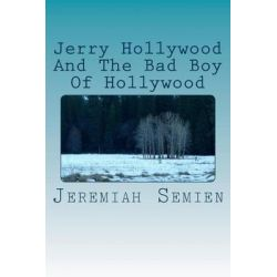 Jerry Hollywood and the Bad Boy of Hollywood by Jeremiah Semien, 9781470060251.