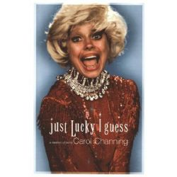 Just Lucky I Guess, A Memoir of Sorts by Carol Channing, 9781416567684.