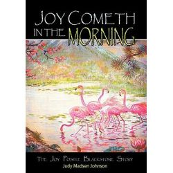 Joy Cometh in the Morning, The Joy Postle Blackstone Story by Judy Madsen Johnson, 9781462017454.