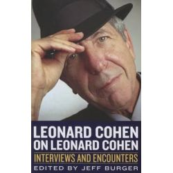 Leonard Cohen on Leonard Cohen, Interviews and Encounters by Jeff Burger, 9781613731789.
