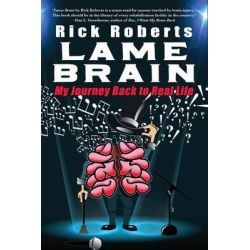 Lame Brain, My Journey Back to Real Life by Rick Roberts, 9780996414425.