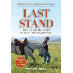 Last Stand, Ted Turner's Quest to Save a Troubled Planet by Todd Wilkinson, 9781493006502.