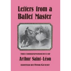 Letters from a Ballet Master, Correspondence of Arthur Saint-Leon by Arthur Saint-Leon, 9780903102582.