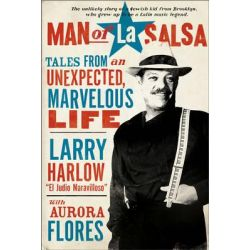 Man of La Salsa, Tales from an Unexpected, Marvelous Life by Larry Harlow, 9781941393369.