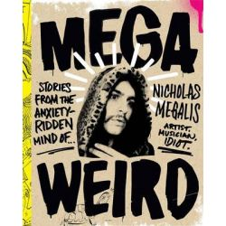 Mega Weird, Stories from the Anxiety-Ridden Mind of Nicholas Megalis by Nicholas Megalis, 9781941393611.