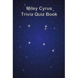 Miley Cyrus Trivia Quiz Book by Trivia Quiz Book, 9781494896294.