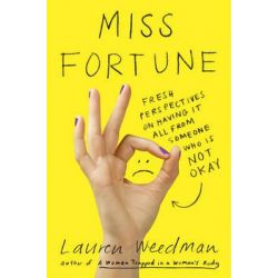 Miss Fortune, Fresh Perspectives on Having it All from Someone Who is Not Okay by Lauren Weedman, 9780142180235.