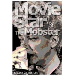 Movie Star & the Mobster by John William Law, 9780989247528.
