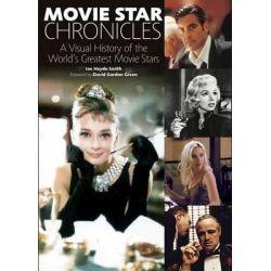 Movie Star Chronicles, A Visual History of the World's Greatest Movie Stars by Ian Smith, 9781770855304.