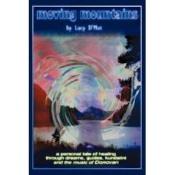 Moving Mountains, A Personal Tale of Healing Through Dreams, Guides, Kundalini and the Music of Donovan by Lucy D'Mot, 9780595447305.