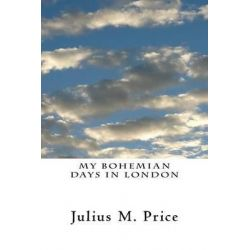 My Bohemian Days in London by Julius M Price, 9781468038156.